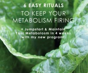 6 Easy Rituals to Keep Your Metabolism Firing by Jen Meister